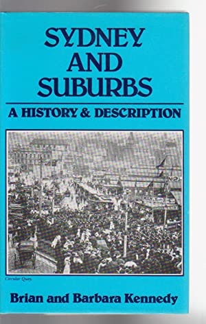 SYDNEY AND SURBURBS. A History and Description: Kennedy, Brian and