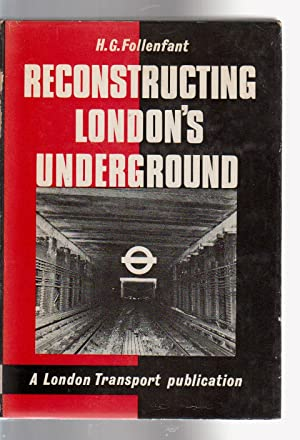 RECONSTRUCTING LONDON'S UNDERGROUND: Follenfant, H.G.