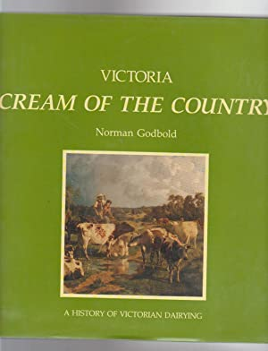 VICTORIA. CREAM OF THE COUNTRY. A History of Victorian Dairying