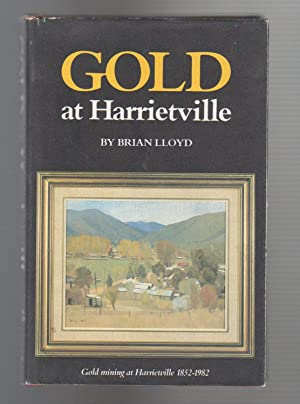GOLD AT HARRIETVILLE. Gold Mining at Harrietville: Lloyd, Brian