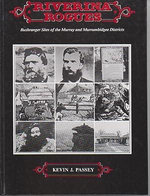 RIVERINA ROGUES: Bushranger Sites of the Murray: Passey, Kevin J.