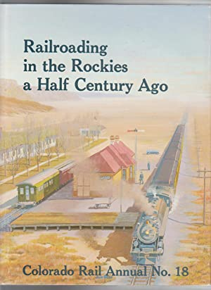 RAILROADING IN THE ROCKIES A HALF CENTURY: Albi, Charles, Cornelius