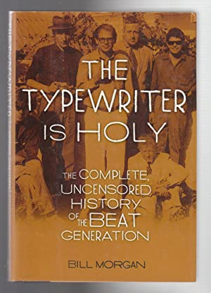 THE TYPEWRITER IS HOLY. The Complete Uncensored: Morgan, Bill