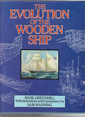 THE EVOLUTION OF THE WOODEN SHIP: Greenhill, Basil. Illustrations