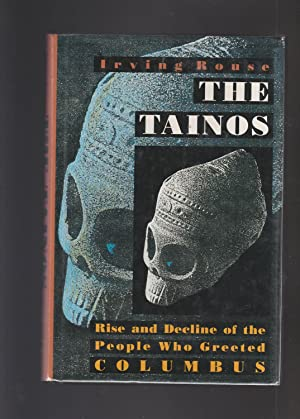 THE TAINOS. Rise and Decline of the People Who Greeted Columbus