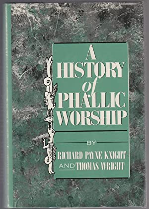 A HISTORY OF PHALLIC WORSHIP. Two Volumes in One. A Discourse on the Worship of Priapus (Knight) ...