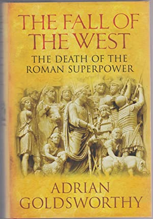 THE FALL OF THE WEST. The Death of the Roman Superpower