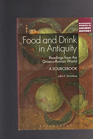 FOOD AND DRINK IN ANTIQUITY. Readings From the Graeco-Roman World