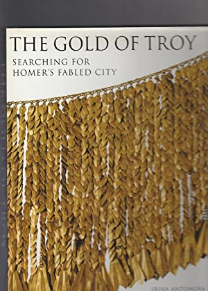 THE GOLD OF TROY. Searching for Homer's Fabled City
