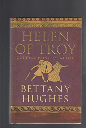 HELEN OF TROY. Goddess, Princess, Whore