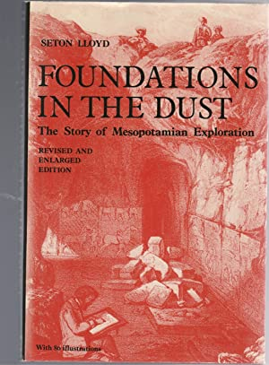 FOUNDATIONS IN THE DUST. The Story of Mesopotamian Exploration. Revised and Enlarged Edition