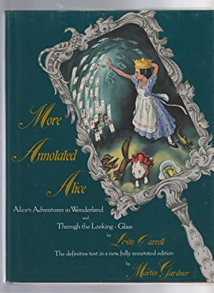 MORE ANNOTATED ALICE. Alice's Adventures in Wonderland and Through the Looking-Glass and What Ali...