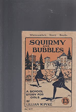 SQUIRMY AND BUBBLES. A School Story for Girls. Whitcombe Story Books NO. 617