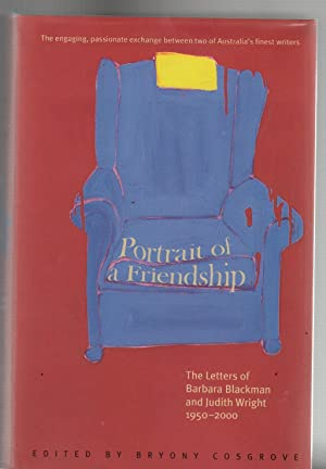 PORTRAIT OF A FRIENDSHIP. The Letters of: Blackman, Barbara and