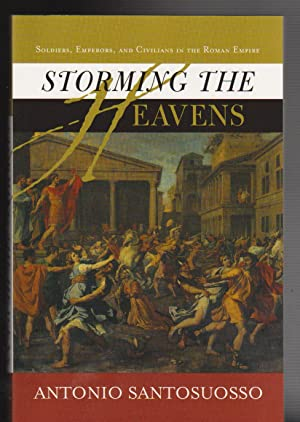 STORMING THE HEAVENS. Soldiers, Emperors and Civilians in the Roman Empire