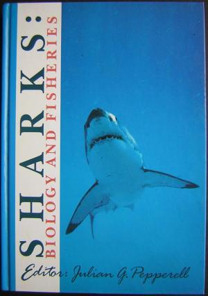Sharks: Biology and Fisheries. Proceedings of an: Pepperell, Julian G