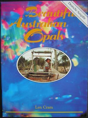 Beautiful Australian Opals. In GERMAN language. Deutsche Ausgabe.: Cram, Len.