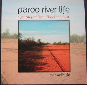 Paroo River Life: A Journey of Faith, Flood and Dust [Outback Queensland]