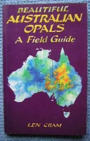 Beautiful Australian Opals: A Field Guide.: Cram, Len.