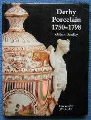 Derby Porcelain 1750-1798.: Bradley, Gilbert with Judith Anderson and Robin Barkla.