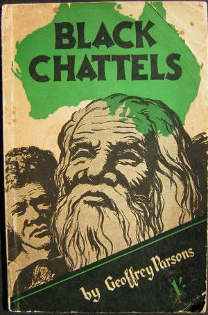 Black Chattels: The Story of the Australian Aborigines: Parsons, Geoffrey