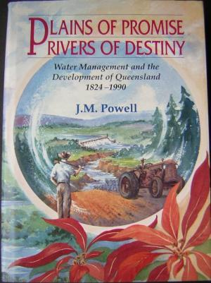 Plains of Promise, Rivers of Destiny: Water management and the development of Queensland 1824-1990:...