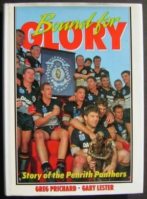 Bound for Glory: Story of the Penrith Panthers: Prichard, Greg and Lester, Gary. SIGNED by players