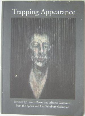 Trapping Appearance: Portraits by Francis Bacon and Alberto Giacometti from the Robert and Lisa S...