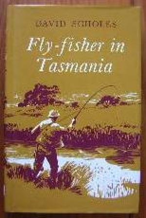 Fly-fisher in Tasmania: An Acquaintance with the Trout of the Rivers and Lakes of Tasmania, Austr...