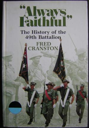 Always Faithful': The History of the 49th Battalion [Royal Queensland Regiment] 1916-1982.: ...