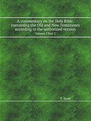 A commentary on the Holy Bible, containing: T. Scott
