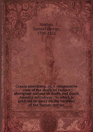 Crania americana. Or, A comparative view of: Samuel George Morton