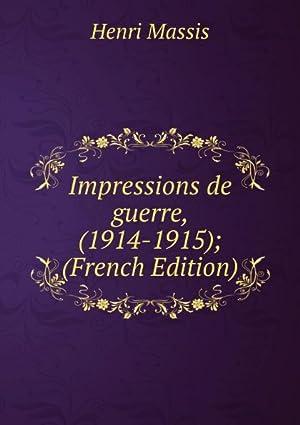 Impressions de guerre, (1914-1915); (French Edition): Henri Massis