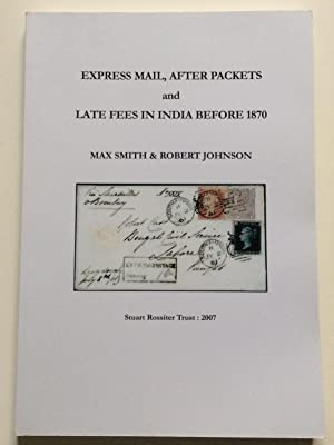 EXPRESS MAIL, AFTER PACKETS AND LATE FEES IN INDIA BEFORE 1870: Smith, Max.Johnson, Robert.