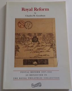 Royal Reform: Postal Reform 1837-1841 as Reflected: Goodwyn, Charles W.