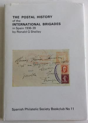 THE POSTAL HISTORY OF THE INTERNATIONAL BRIGADES IN SPAIN 1936 TO 1939: Shelley, Ronald