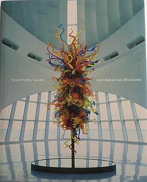 SCULPTURE, GLASS, AND AMERICAN MUSEUMS: Lynn, Martha Drexler