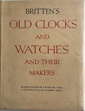 BRITTEN'S OLD CLOCKS AND WATCHES AND THEIR MAKERS A HISTORICAL AND DESCRIPTIVE ACCOUNT OF THE ...