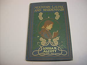 Mountain - Laurel and Maidenhair: Louisa May Alcott