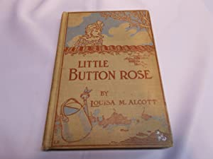 Little Button Rose: Alcott, Louisa May