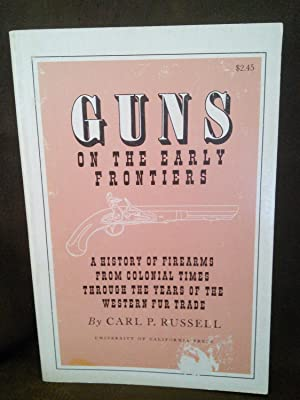 Guns of the Early Frontier: A History: Carl. P. Russell