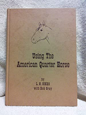 Using the American Quarter Horse: L. N. Sikes