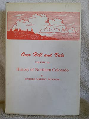 Over Hill and Vale Volume III: History of Larimer County, Colorado