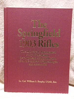 The Springfield 1903 Rifles (The Illustrated, documented: Lt. Col. William