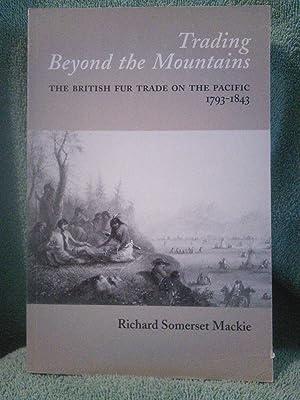 Trading Beyond the Mountains: The British Fur: Richard Somerset Mackie