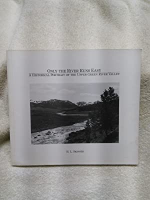 Only the River Runs Easy: A Historical Portrait of the Upper Green River Valley