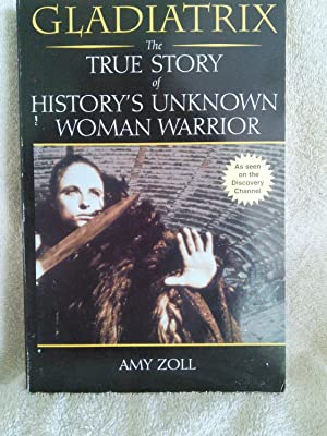 Gladiatrix: The True Story of History's Unknown Woman Warrior: Amy Zoll