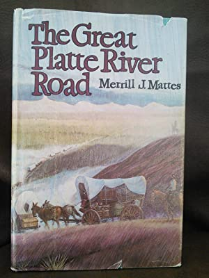 The Great Platte River Road: The Covered Wagon Mainline Via Fort Kearny to Fort Laramie