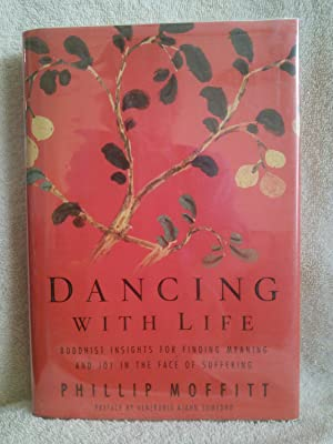 Dancing With Life, Buddhist Insights for Finding Meaning and Joy in the Face of Suffering: Phillip ...