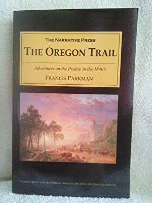 The Oregon Trail: Adventures on the Prairie: Francis Parkman
